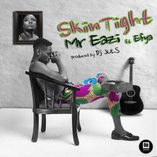 Music: Mr Eazi ft. Efya - Skin Tight (Prod By Juls) | Mp3