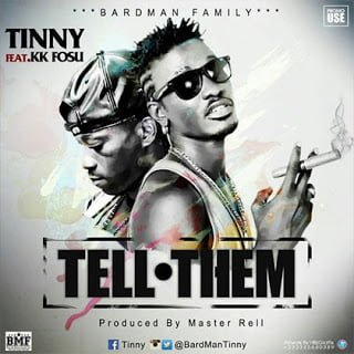 Tinny ft. KK Fosu - Tell Them