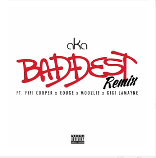 AKA Baddest28Remix29 - AKA - Baddest (Remix) ft. Fifi Cooper x Rouge x Moozlie x Gigi Lamayne