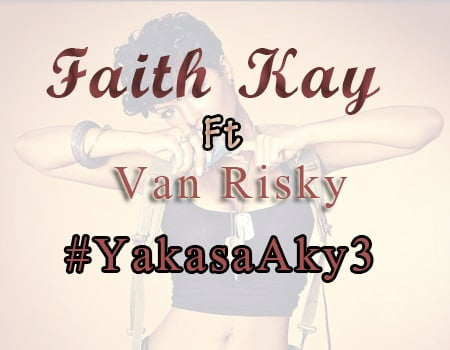 FaithKayft.VanRisky YakasaAkye - Faith Kay ft. Van Risky - Yakasa Akye (Prod. by Cash 2)