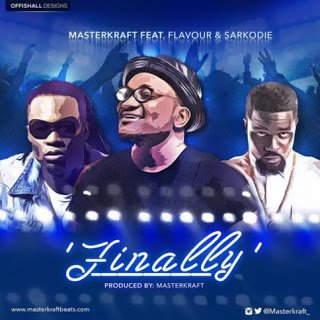 MasterKraft - Finally ft. Sarkodie & Flavour