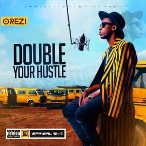 Orezi DoubleYourHustle - Music: Orezi - Double Your Hustle