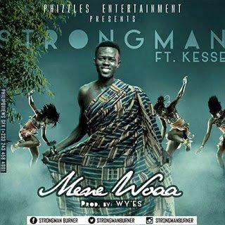 Strongmanft.KesseMeNeWoaa - Strongman ft. Kesse Me Ne Woaa