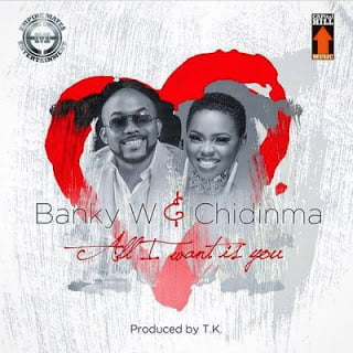 Banky W ft. Chidinma - All I Want Is You