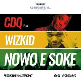 Photo of CDQ ft. Wizkid – Nowo E Soke