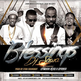 Dj Sawa ft. Ephraim, Nero X & Opanka - Blessings (Prod Eyoh Soundboy)