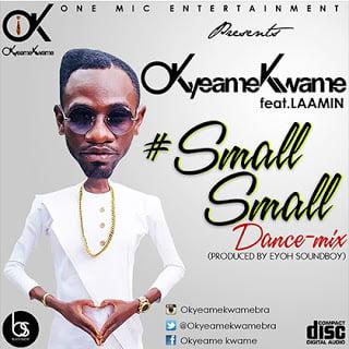 ReMixSmallSmal - ReMix: Small Small - Okyeame Kwame ft. Laamin