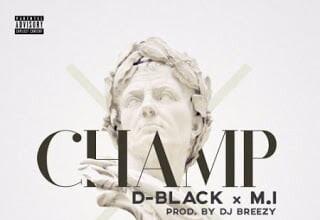 Photo of D-Black ft. M.I - Champ  (Prod. by Dj Breezy)