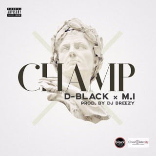 D Blackft.M.I Champ28Prod.byDjBreezy29ghanamusicghanandwonghanaleakghanamotionlatestmusic - D-Black ft. M.I - Champ  (Prod. by Dj Breezy)