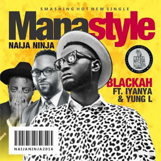 Blackahft.Iyanya2CYungL ManaStyle - Blackah ft. Iyanya, Yung L - Mana Style | Tubidy Mp3