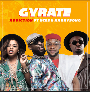 Addictionft.KceeHarrysong Gyrate - Addiction ft. Kcee Harrysong - Gyrate