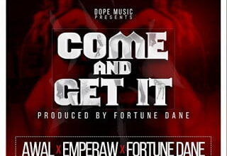 Photo of Awal x EmPeraw x Fortune Dane – Come And Get It (Prod. By Fortune Dane)