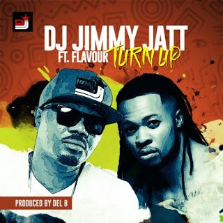 DJJimmyJattft.Flavour TurnUp28ProdbyDelB29 - DJ Jimmy Jatt ft. Flavour - Turn Up (Prod by Del B) | Naija Music
