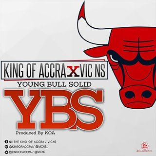 KingOfAccraXVicNs YoungBullSolid28Ybs29 - King Of Accra X Vic Ns - Young Bull Solid (Ybs)