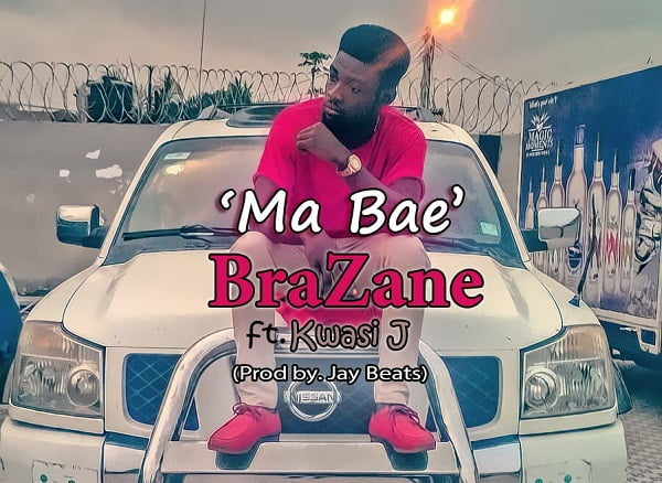 BraZane ft. Kwasi J - Ma Bae (Prod by. Jay Beats)