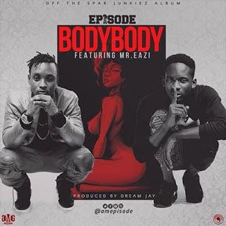 Photo of Episode ft. Mr Eazi – Body Body (Prod. by Dream Jay)