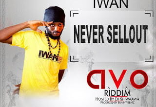 Photo of IWAN - Never Sell Out (Avo Riddim)