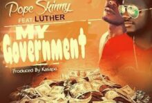 Photo of Pope Skinny – My Government ft. Luther (Prod. by Kasapa)