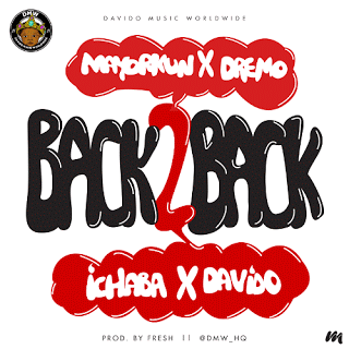 Davido Back2Backft.Dremo2CMayorkun2CIchaba28Prod.byFresh29 - Davido - Back 2 Back ft. Dremo, Mayorkun, Ichaba (Prod. by Fresh)