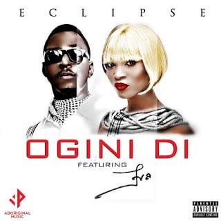 Eclipse OginiDi - Eclipse - Ogini Di ft. Eva Alodia