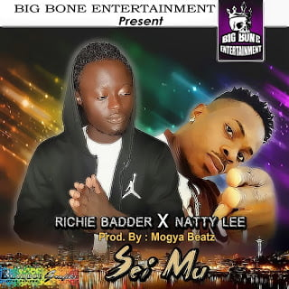 RichieBadderXNattyLee SeiMu4 - Richie Badder  X Natty Lee - Sei Mu (Prod.by Mogya Beatz) | BlissGh promo