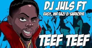 DJ Juls Teef Teefmusic - DJ Juls ft. Eugy, Mr Eazi, Sarkodie - Teef Teef