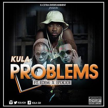 Kula ft. Edem EpiXode - PROBLEMS