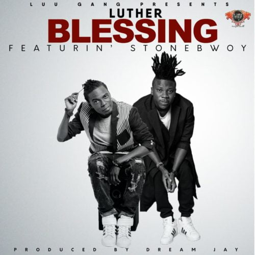 Luther ft. Stonebwoy - Blessing (Prod by Dream Jay)