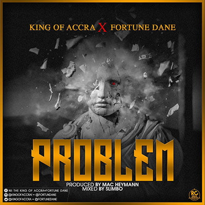 King of Accra x Fortune Dane - Problem