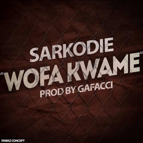 Sarkodie Wofa Kwame Prod By Gafacci - Sarkodie - Wofa Kwame (Prod By Gafacci)