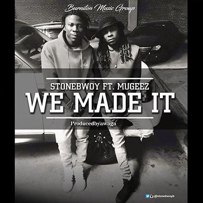 Stonebwoy ft. Mugeez - We Made It (Prod By Awaga)