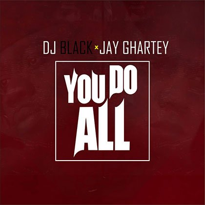 DJ Black ft. Jay Ghartey - U do all