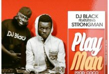 Photo of DJ Black ft. StrongMan – Play Man (Prod. By Coco)