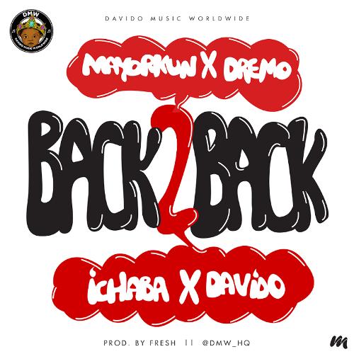 Davido Back 2 Back ft. Dremo Mayorkun Ichaba Prod. by Fresh - DMW ft. Mayorkun x Dremo x Ichaba x Davido - Back 2 Back (Prod. Fresh)