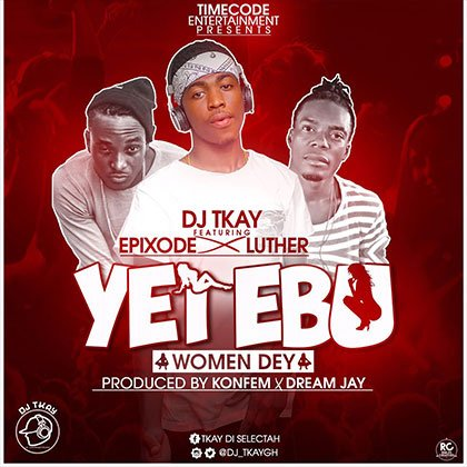 Dj Tkay ft. Epixode - Luther Yei Ebu Women Dey