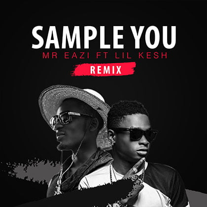 Mr. Eazi ft. Lil Kesh - Sample You Remix {mp3 download}