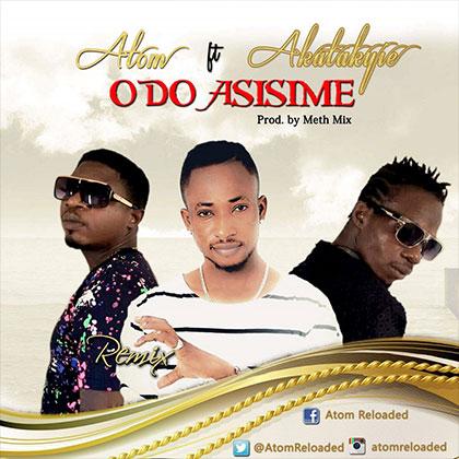 Atom ft. Akatakyie - Odo Asisime (prod by Meth Mix)