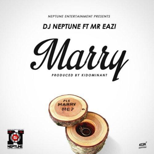 Dj-Neptune - Marry ft. Mr Eazi (Prod. by Kiddominant)