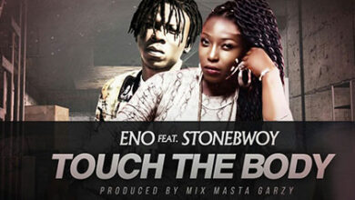 Eno ft. Stonebwoy Touch Your Body (Prod by Mix Masta Garzy)