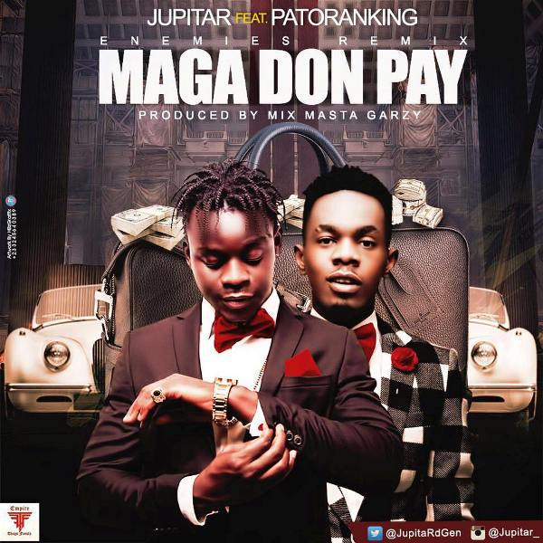 Jupitar Maga Don Pay Instrumental Prod By Masta Garzy 1 - Jupitar ft. Patoranking - Maga Don Pay (Enemies Remix) (Prod. By Masta Garzy)