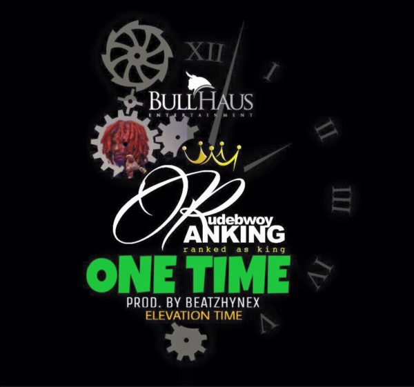 Rudebwoy Ranking - One Time (Prod by Beatzhynex)