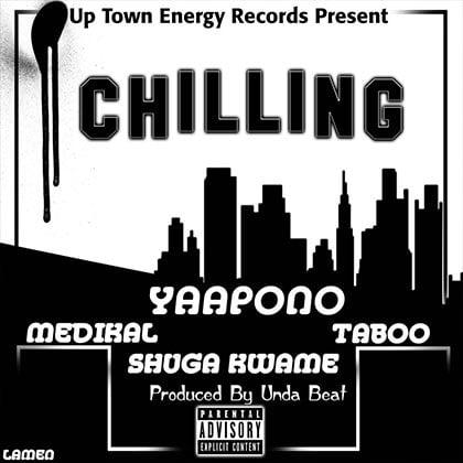 Yaa Pono x Medikal x Taboo x Shuga Kwame – Chilling Up (Prod By Unda Beat)