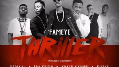 Photo of Fameye – Thriller ft. Medikal, Bra Kevin, Krack Gyamfi, Kwaku (Prod. by Liquid Beatz)