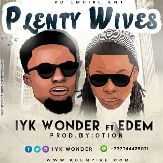 Iyk Wonder - Plenty Wives ft. Edem (Prod by Otion)