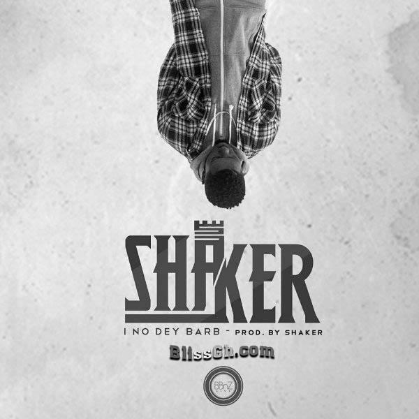 Lil Shaker I No Dey Barb - Lil Shaker - I No Dey Barb