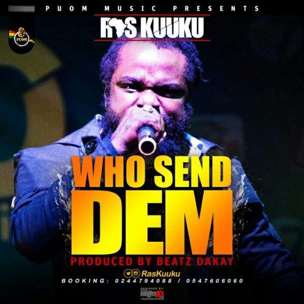Ras Kuuku - Who Send Dem (One Dread Riddim Prod. by Beatz Dakay)
