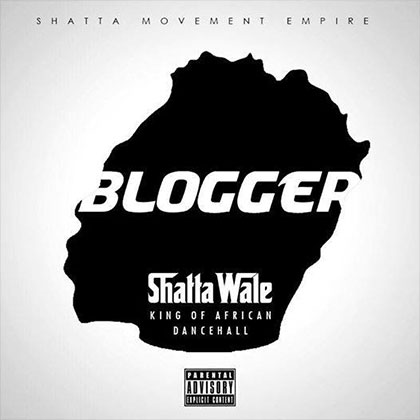 Shatta Wale - Blogger A Wha Do You (Prod By Shatta Wale) ||