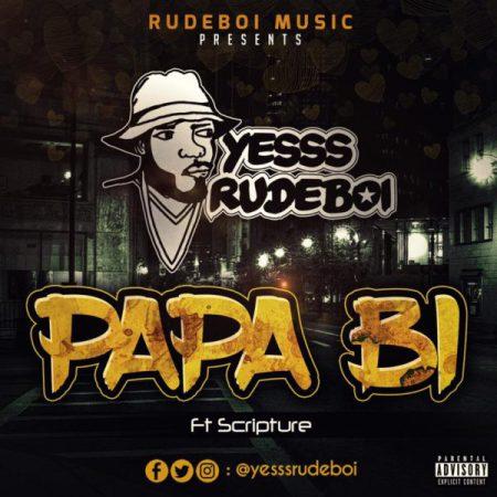 YesssRudeBoi Papa Bi ft. Scripture - YesssRudeBoi ft. Scripture - Papa Bi