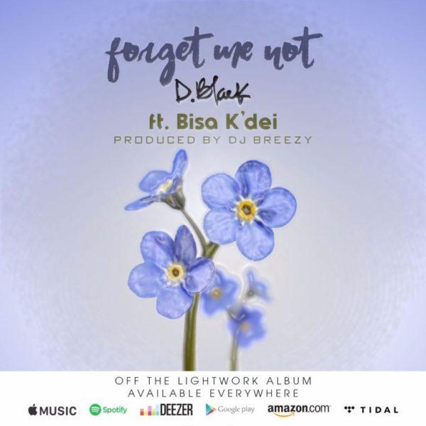 D Black Forget Me Not ft. Bisa Kdei Prod. by DJ Breezy - D-Black - Forget Me Not ft. Bisa Kdei (Prod. by DJ Breezy)