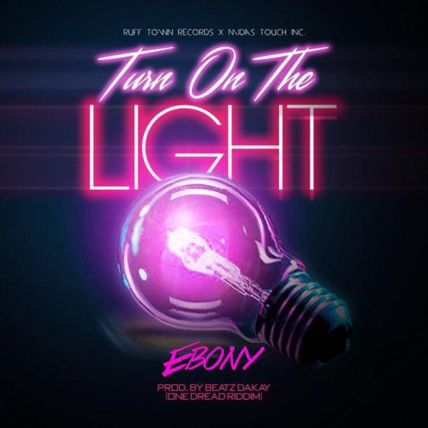 Ebony Turn On The Light - Ebony - Turn On The Light (One Dread Riddim Prod. by Beatz Dakay)
